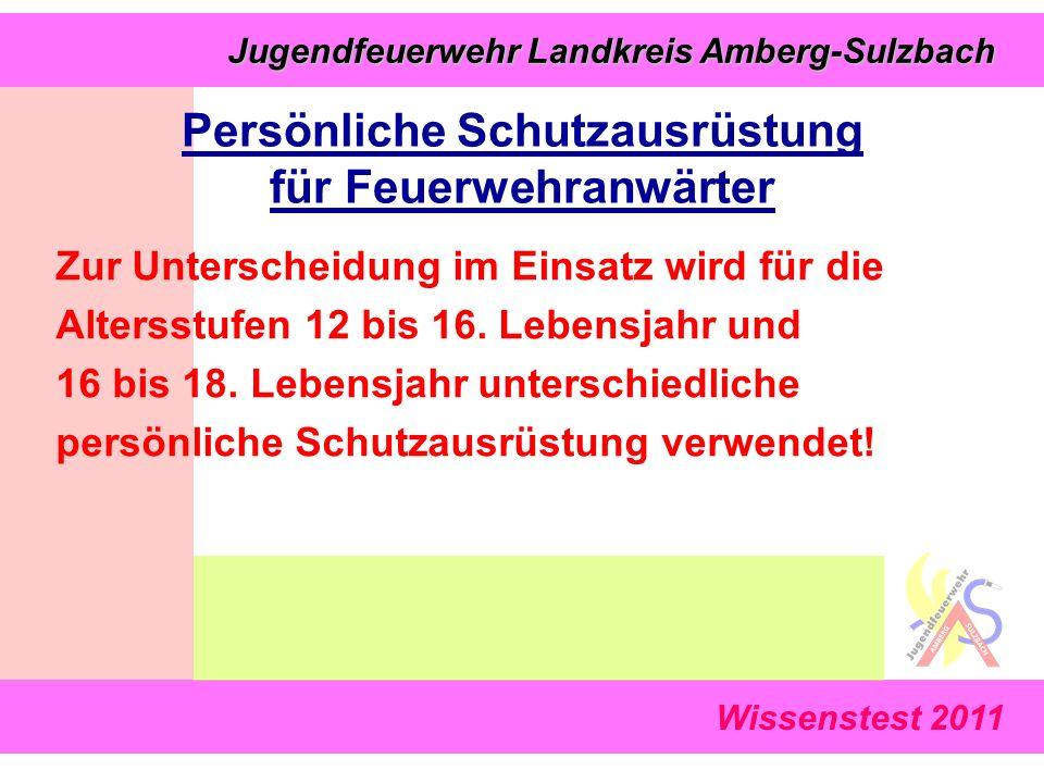 Wissenstest 2011 Jugendfeuerwehr Landkreis Amberg-Sulzbach Jugendfeuerwehr Landkreis Amberg-Sulzbach Zur Unterscheidung im Einsatz wird für die Altersstufen 12 bis 16.