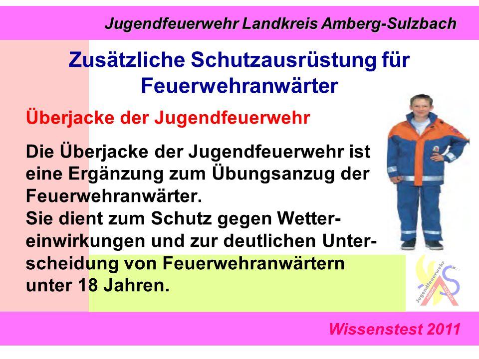 Wissenstest 2011 Jugendfeuerwehr Landkreis Amberg-Sulzbach Jugendfeuerwehr Landkreis Amberg-Sulzbach Zusätzliche Schutzausrüstung für Feuerwehranwärter Überjacke der Jugendfeuerwehr Die Überjacke der Jugendfeuerwehr ist eine Ergänzung zum Übungsanzug der Feuerwehranwärter.