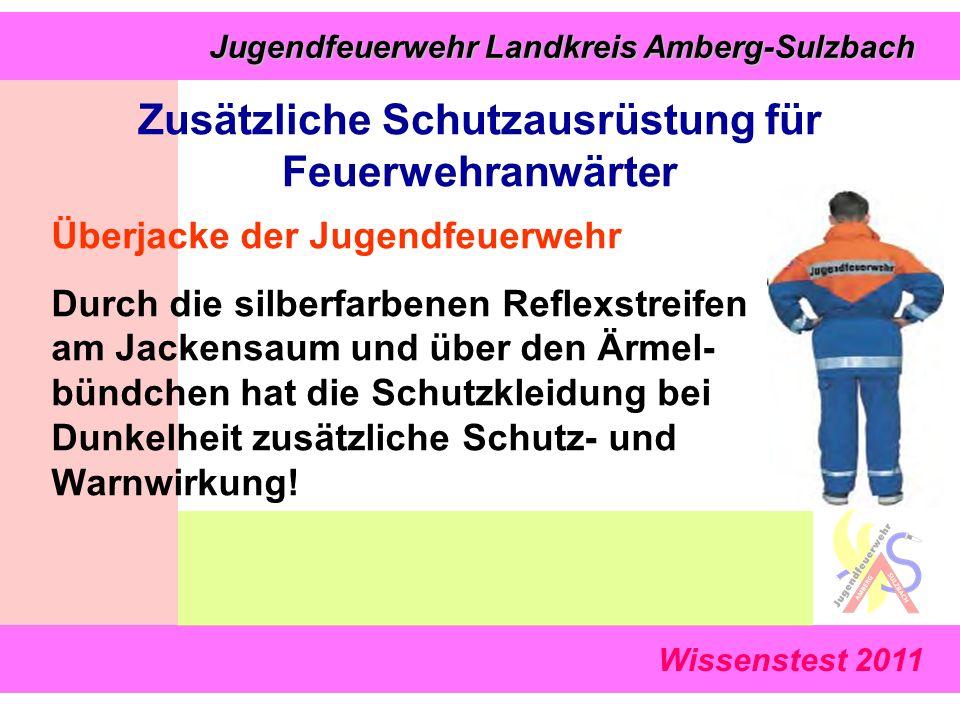 Wissenstest 2011 Jugendfeuerwehr Landkreis Amberg-Sulzbach Jugendfeuerwehr Landkreis Amberg-Sulzbach Zusätzliche Schutzausrüstung für Feuerwehranwärte