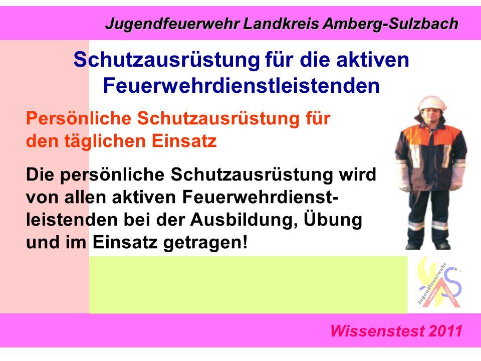 Wissenstest 2011 Jugendfeuerwehr Landkreis Amberg-Sulzbach Jugendfeuerwehr Landkreis Amberg-Sulzbach Schutzausrüstung für die aktiven Feuerwehrdienstl