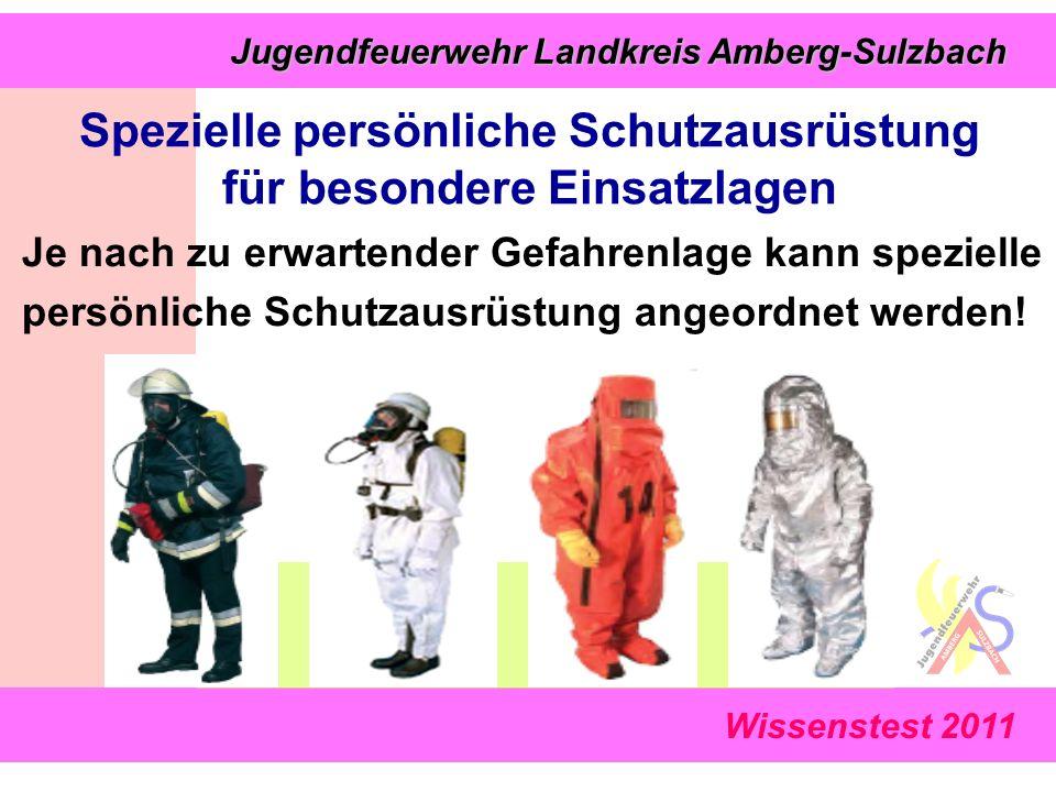 Wissenstest 2011 Jugendfeuerwehr Landkreis Amberg-Sulzbach Jugendfeuerwehr Landkreis Amberg-Sulzbach Spezielle persönliche Schutzausrüstung für besondere Einsatzlagen Je nach zu erwartender Gefahrenlage kann spezielle persönliche Schutzausrüstung angeordnet werden!