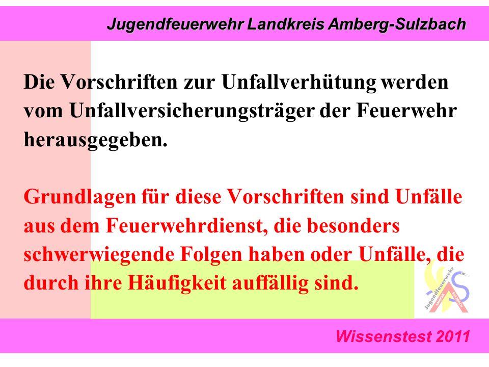 Wissenstest 2011 Jugendfeuerwehr Landkreis Amberg-Sulzbach Jugendfeuerwehr Landkreis Amberg-Sulzbach Die Vorschriften zur Unfallverhütung werden vom Unfallversicherungsträger der Feuerwehr herausgegeben.