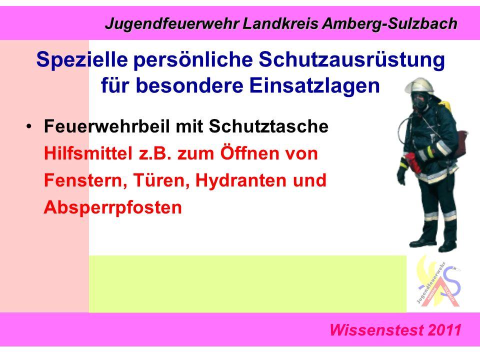 Wissenstest 2011 Jugendfeuerwehr Landkreis Amberg-Sulzbach Jugendfeuerwehr Landkreis Amberg-Sulzbach Feuerwehrbeil mit Schutztasche Hilfsmittel z.B.