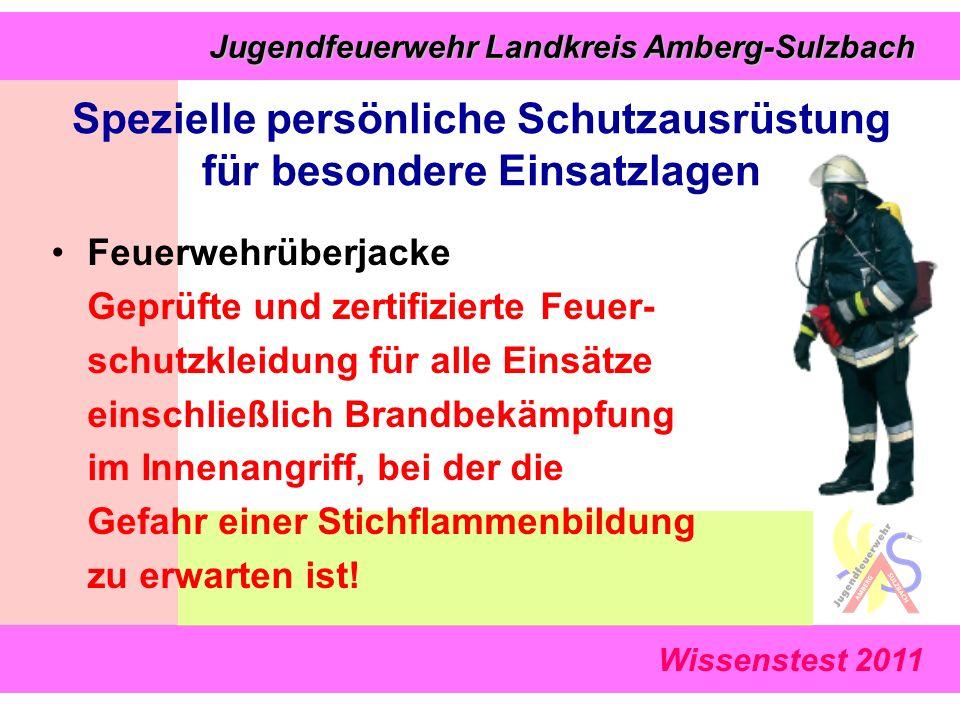 Wissenstest 2011 Jugendfeuerwehr Landkreis Amberg-Sulzbach Jugendfeuerwehr Landkreis Amberg-Sulzbach Feuerwehrüberjacke Geprüfte und zertifizierte Feuer- schutzkleidung für alle Einsätze einschließlich Brandbekämpfung im Innenangriff, bei der die Gefahr einer Stichflammenbildung zu erwarten ist.