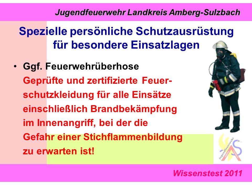 Wissenstest 2011 Jugendfeuerwehr Landkreis Amberg-Sulzbach Jugendfeuerwehr Landkreis Amberg-Sulzbach Ggf. Feuerwehrüberhose Geprüfte und zertifizierte