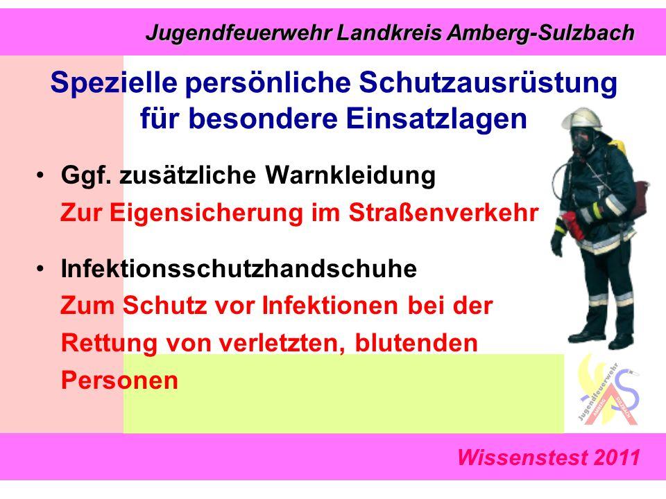 Wissenstest 2011 Jugendfeuerwehr Landkreis Amberg-Sulzbach Jugendfeuerwehr Landkreis Amberg-Sulzbach Ggf. zusätzliche Warnkleidung Zur Eigensicherung