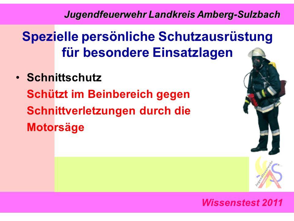 Wissenstest 2011 Jugendfeuerwehr Landkreis Amberg-Sulzbach Jugendfeuerwehr Landkreis Amberg-Sulzbach Schnittschutz Schützt im Beinbereich gegen Schnittverletzungen durch die Motorsäge Spezielle persönliche Schutzausrüstung für besondere Einsatzlagen