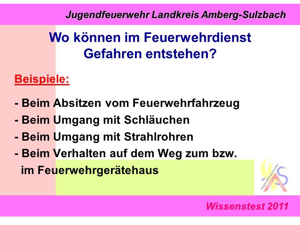 Wissenstest 2011 Jugendfeuerwehr Landkreis Amberg-Sulzbach Jugendfeuerwehr Landkreis Amberg-Sulzbach Wo können im Feuerwehrdienst Gefahren entstehen.