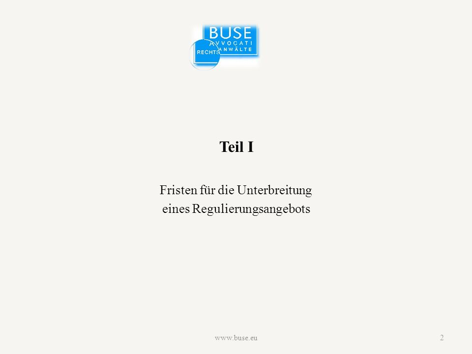 Teil I Fristen für die Unterbreitung eines Regulierungsangebots www.buse.eu2