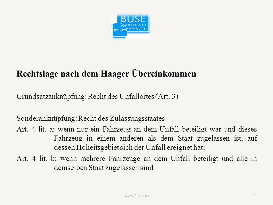 Rechtslage nach dem Haager Übereinkommen Grundsatzanknüpfung: Recht des Unfallortes (Art.
