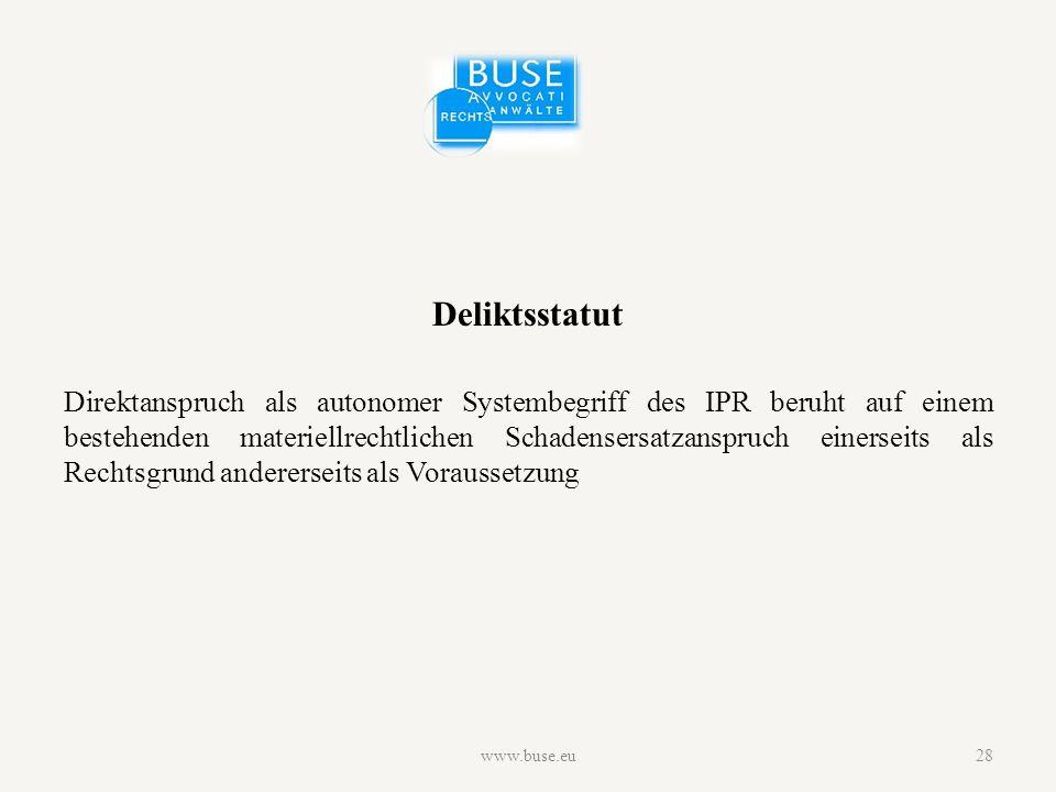 Deliktsstatut Direktanspruch als autonomer Systembegriff des IPR beruht auf einem bestehenden materiellrechtlichen Schadensersatzanspruch einerseits als Rechtsgrund andererseits als Voraussetzung www.buse.eu28