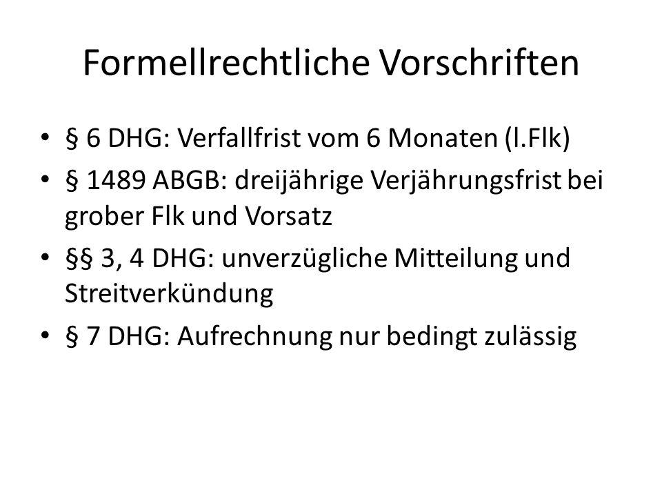 Formellrechtliche Vorschriften § 6 DHG: Verfallfrist vom 6 Monaten (l.Flk) § 1489 ABGB: dreijährige Verjährungsfrist bei grober Flk und Vorsatz §§ 3, 4 DHG: unverzügliche Mitteilung und Streitverkündung § 7 DHG: Aufrechnung nur bedingt zulässig