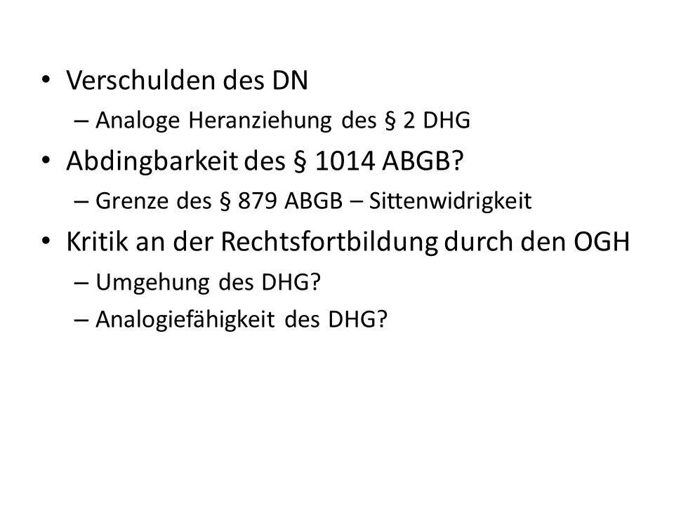 Verschulden des DN – Analoge Heranziehung des § 2 DHG Abdingbarkeit des § 1014 ABGB? – Grenze des § 879 ABGB – Sittenwidrigkeit Kritik an der Rechtsfo