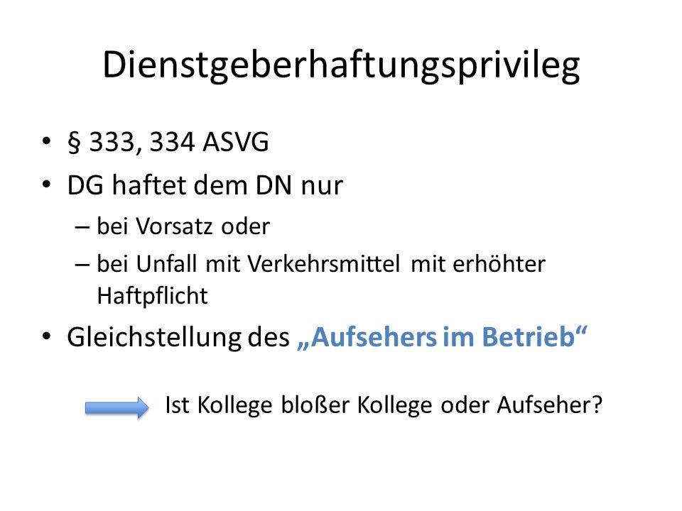 Dienstgeberhaftungsprivileg § 333, 334 ASVG DG haftet dem DN nur – bei Vorsatz oder – bei Unfall mit Verkehrsmittel mit erhöhter Haftpflicht Gleichste
