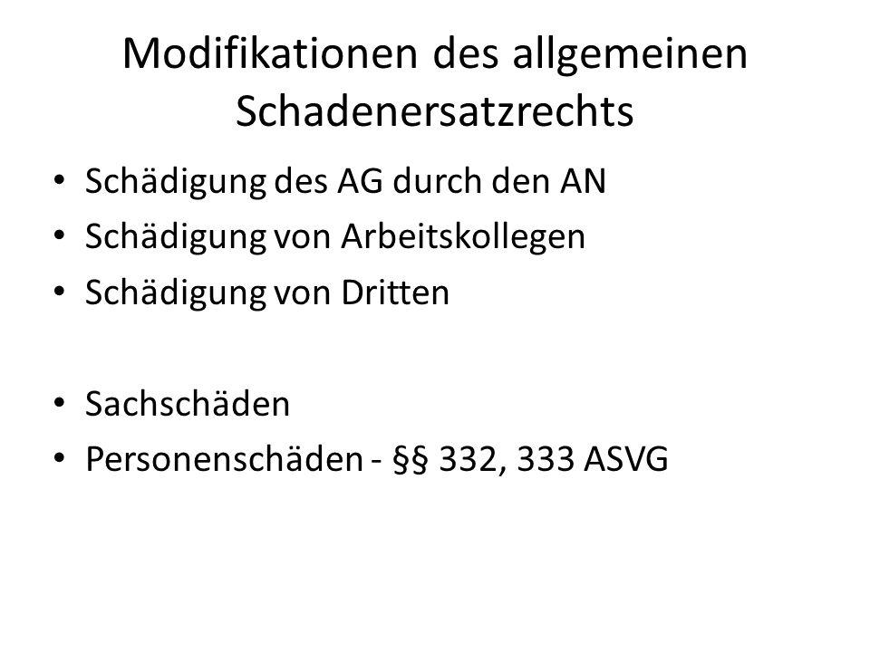 Modifikationen des allgemeinen Schadenersatzrechts Schädigung des AG durch den AN Schädigung von Arbeitskollegen Schädigung von Dritten Sachschäden Personenschäden - §§ 332, 333 ASVG