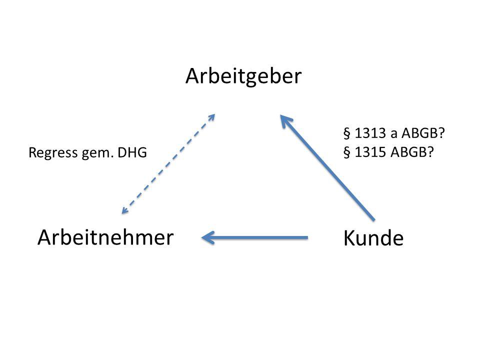 Arbeitgeber Arbeitnehmer Kunde § 1313 a ABGB § 1315 ABGB Regress gem. DHG