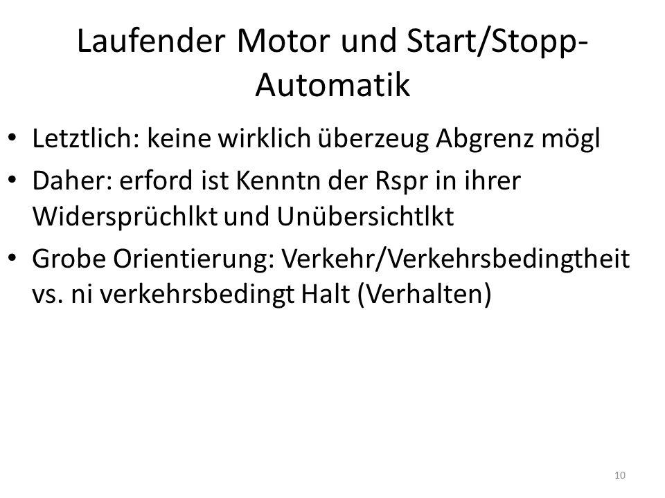 Laufender Motor und Start/Stopp- Automatik Letztlich: keine wirklich überzeug Abgrenz mögl Daher: erford ist Kenntn der Rspr in ihrer Widersprüchlkt u