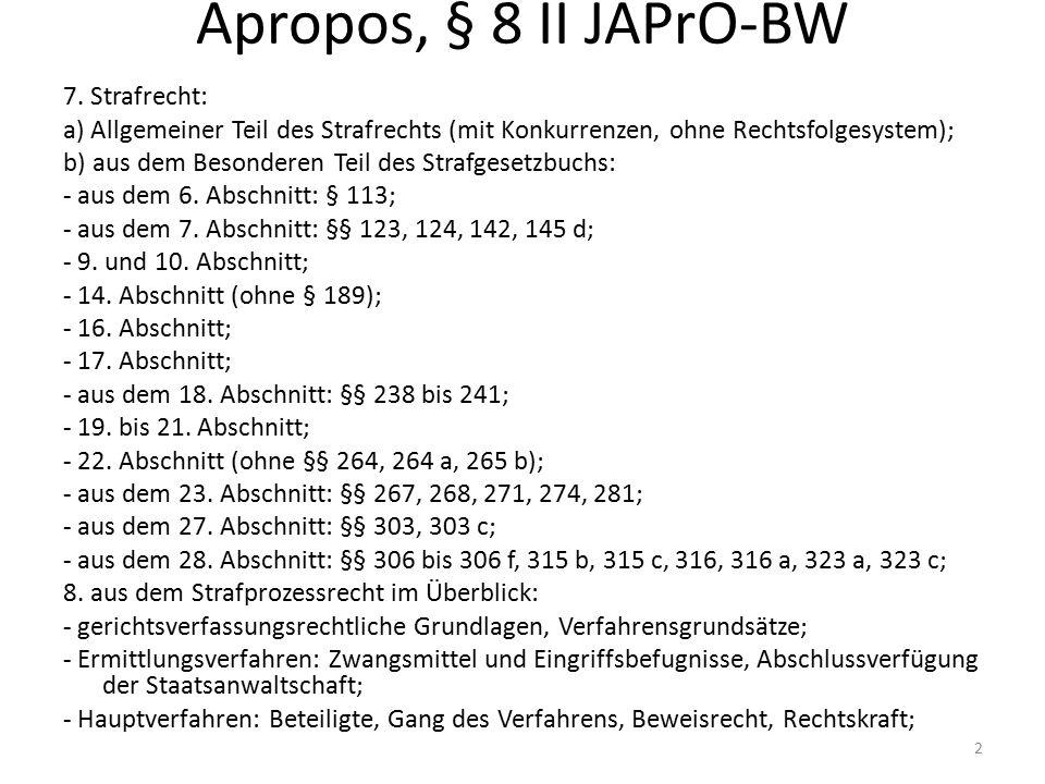 Apropos, § 8 II JAPrO-BW 7. Strafrecht: a) Allgemeiner Teil des Strafrechts (mit Konkurrenzen, ohne Rechtsfolgesystem); b) aus dem Besonderen Teil des