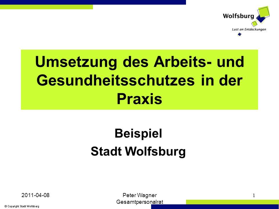 2011-04-08Peter Wagner Gesamtpersonalrat 1 Umsetzung des Arbeits- und Gesundheitsschutzes in der Praxis Beispiel Stadt Wolfsburg