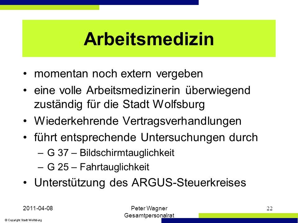2011-04-08Peter Wagner Gesamtpersonalrat 22 Arbeitsmedizin momentan noch extern vergeben eine volle Arbeitsmedizinerin überwiegend zuständig für die Stadt Wolfsburg Wiederkehrende Vertragsverhandlungen führt entsprechende Untersuchungen durch –G 37 – Bildschirmtauglichkeit –G 25 – Fahrtauglichkeit Unterstützung des ARGUS-Steuerkreises
