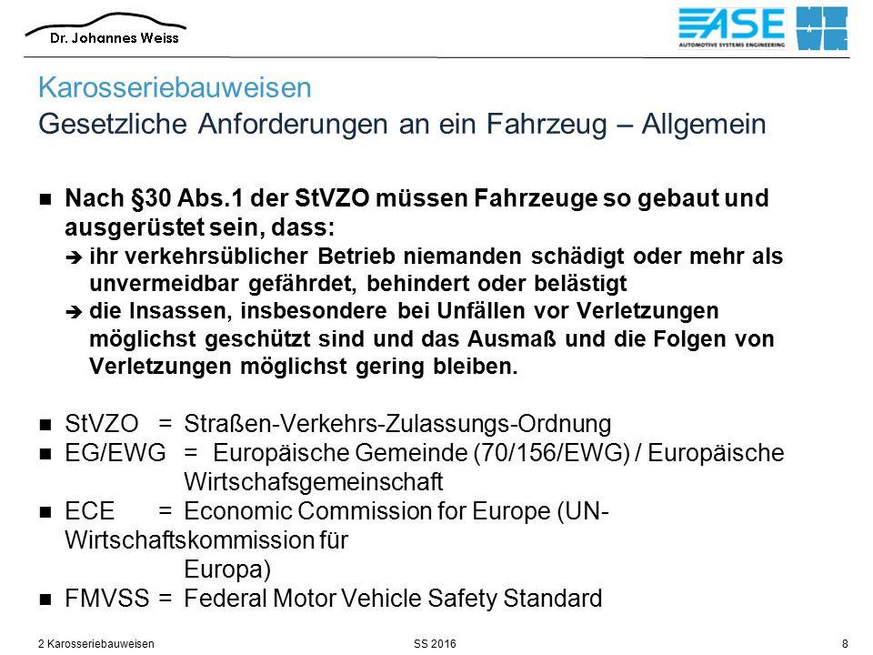 SS 20162 Karosseriebauweisen8 Karosseriebauweisen Gesetzliche Anforderungen an ein Fahrzeug – Allgemein Nach §30 Abs.1 der StVZO müssen Fahrzeuge so g