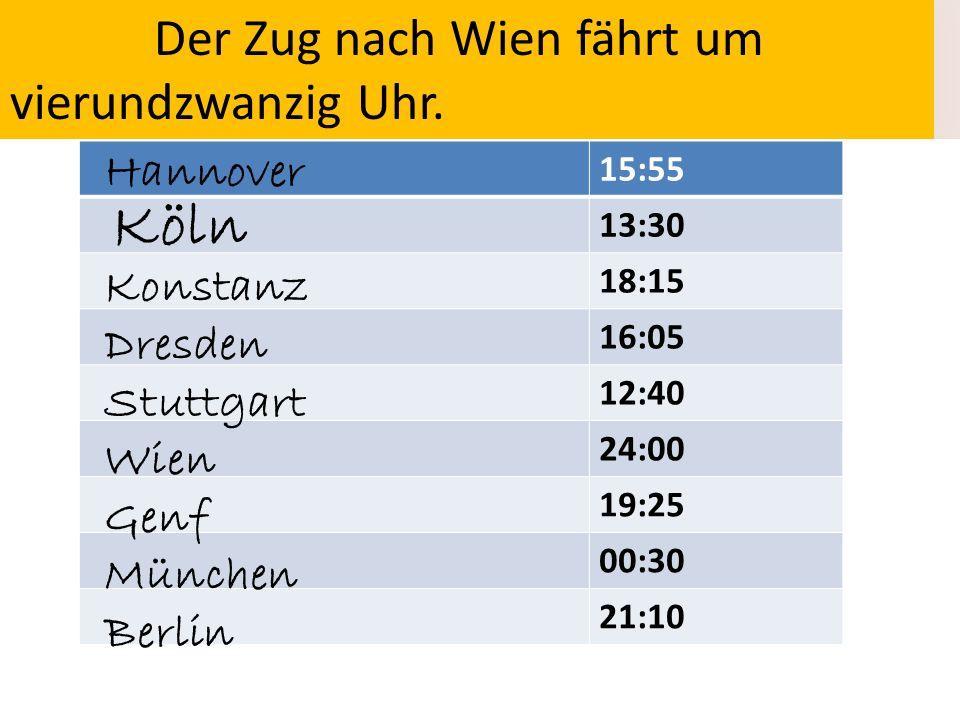 15:55 13:30 18:15 16:05 12:40 24:00 19:25 00:30 21:10 Ziel Abfahrtszeit Der Zug nach Köln fährt um dreizehn Uhr dreißig. Der Zug nach Stuttgart fährt