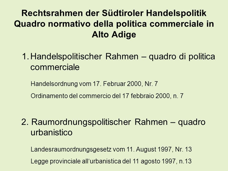 Rechtsrahmen der Südtiroler Handelspolitik Quadro normativo della politica commerciale in Alto Adige 1.Handelspolitischer Rahmen – quadro di politica commerciale Handelsordnung vom 17.