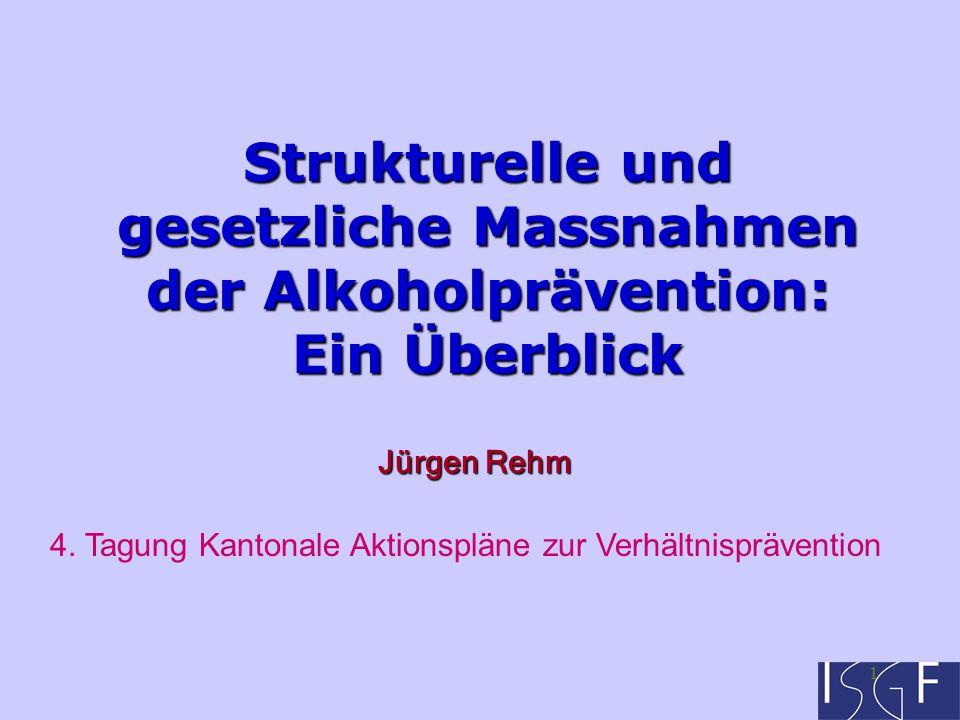 1 Strukturelle und gesetzliche Massnahmen der Alkoholprävention: Ein Überblick Jürgen Rehm 4.