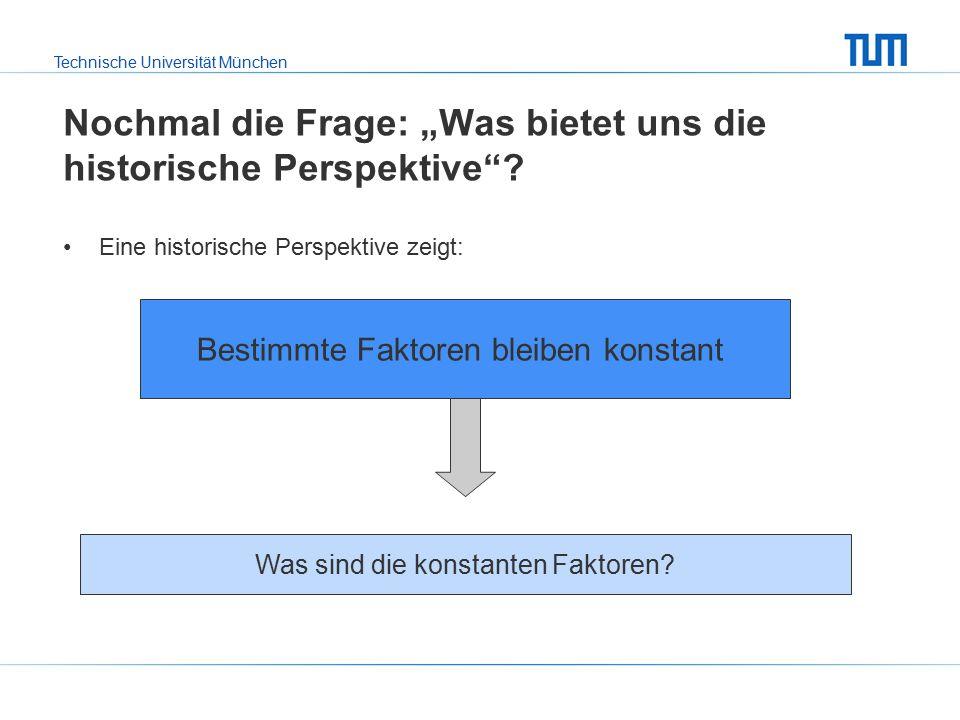 """Technische Universität München Nochmal die Frage: """"Was bietet uns die historische Perspektive ."""