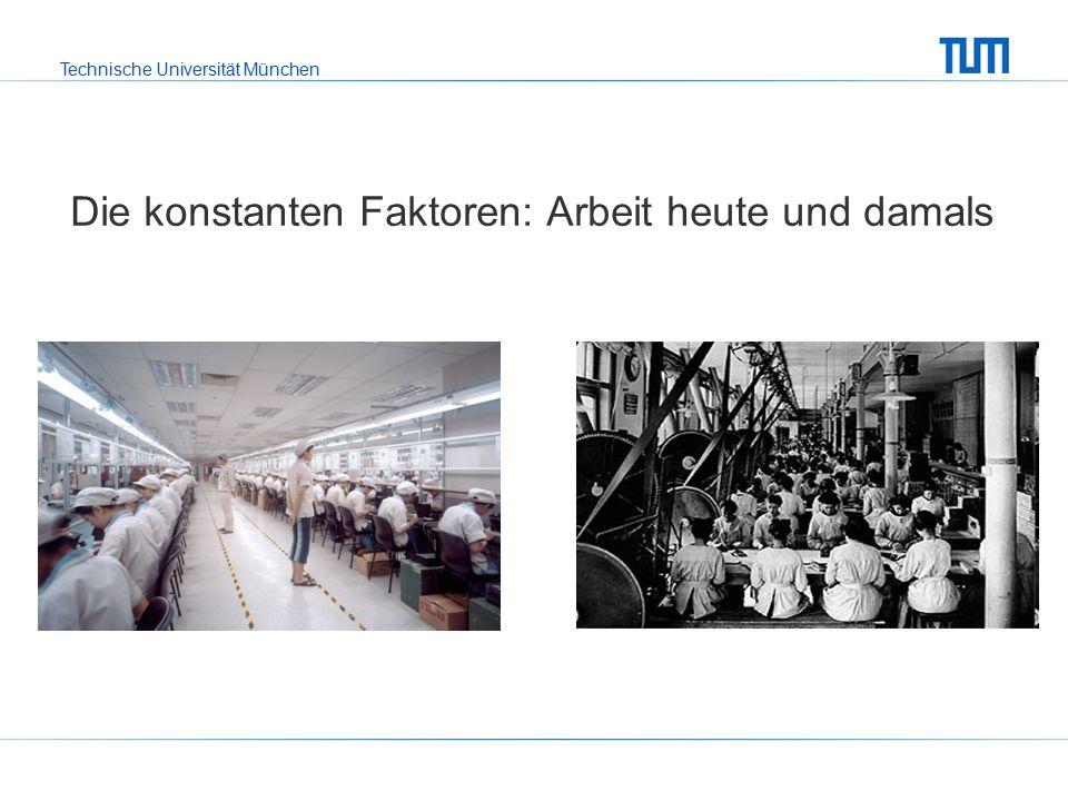 Technische Universität München Die konstanten Faktoren: Arbeit heute und damals