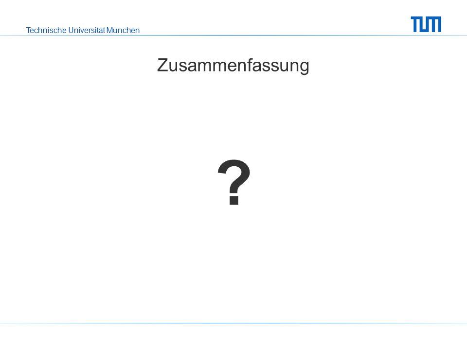 Technische Universität München Zusammenfassung ?