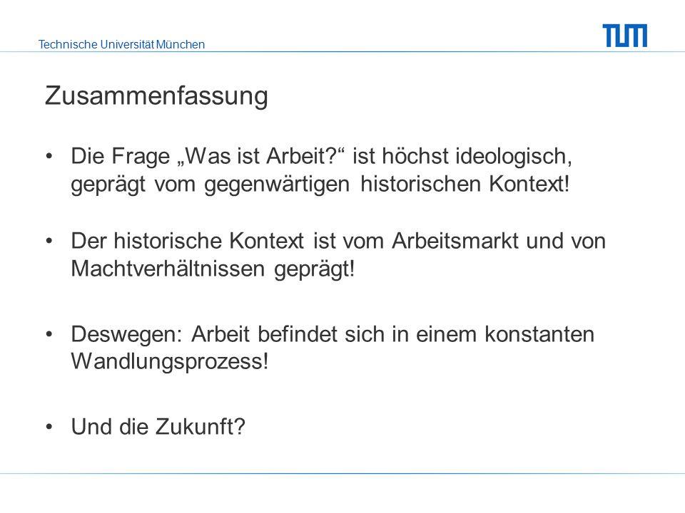"""Technische Universität München Zusammenfassung Die Frage """"Was ist Arbeit? ist höchst ideologisch, geprägt vom gegenwärtigen historischen Kontext."""