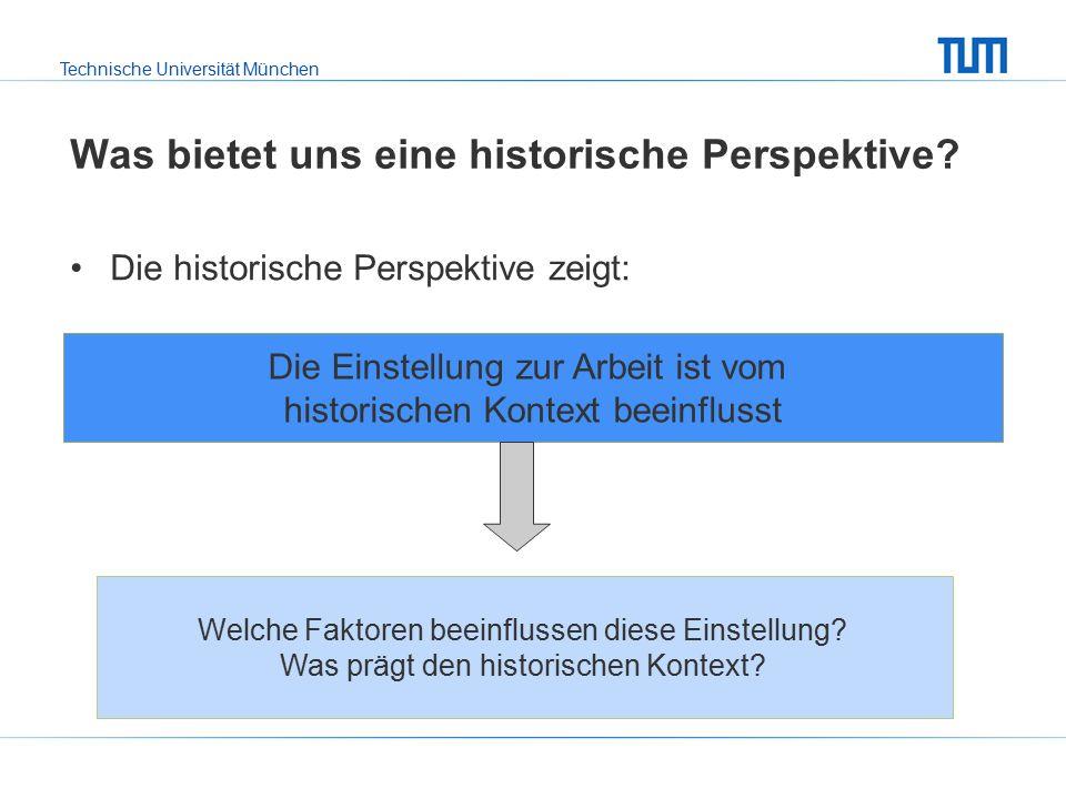 Technische Universität München Was bietet uns eine historische Perspektive.