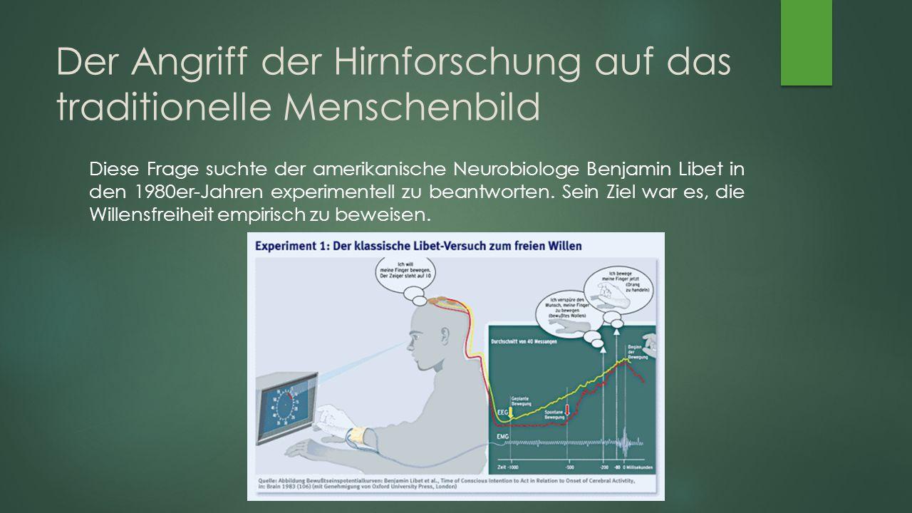 Der Angriff der Hirnforschung auf das traditionelle Menschenbild Diese Frage suchte der amerikanische Neurobiologe Benjamin Libet in den 1980er-Jahren experimentell zu beantworten.