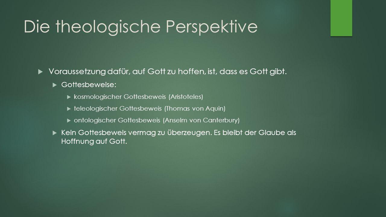 Die theologische Perspektive  Voraussetzung dafür, auf Gott zu hoffen, ist, dass es Gott gibt.
