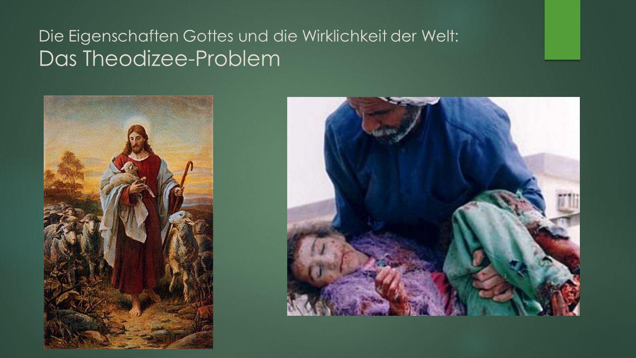 Die Eigenschaften Gottes und die Wirklichkeit der Welt: Das Theodizee-Problem