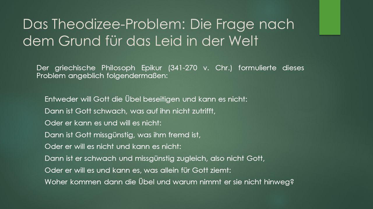 """Das Theodizee-Problem: Rechtfertigungen Gottes """"Diese überlegene Weisheit konnte in Verbindung mit einer nicht weniger unendlichen Güte einzig und allein das Beste erwählen."""