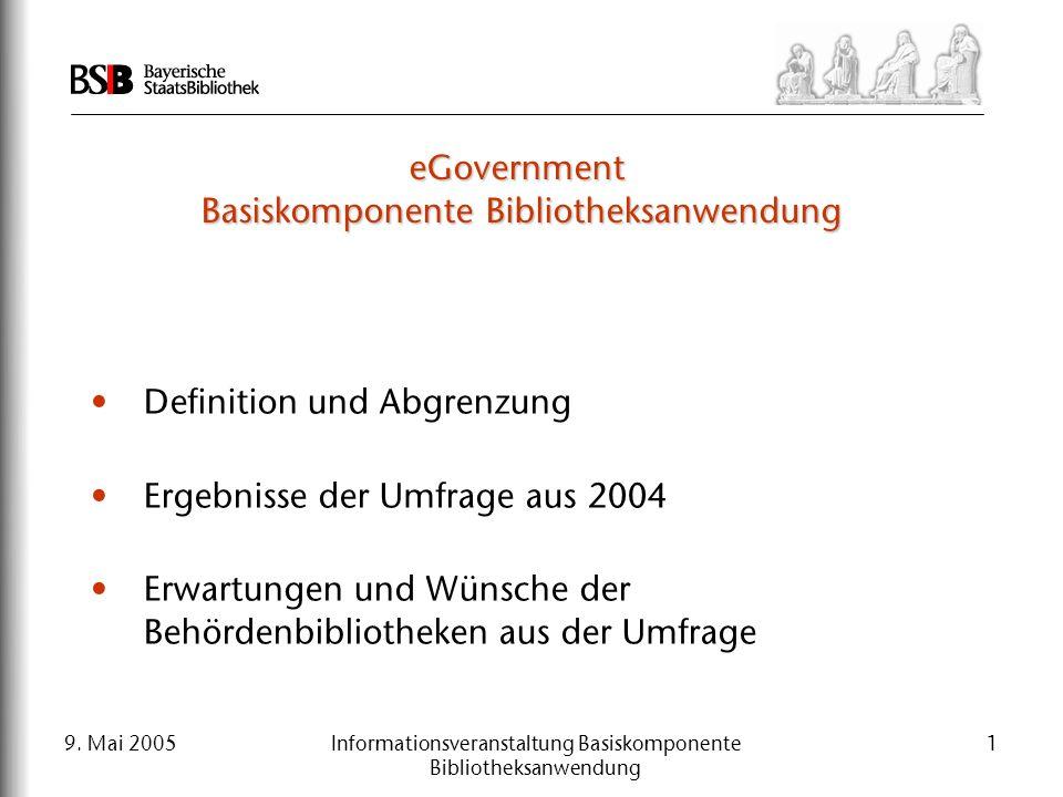 9. Mai 2005Informationsveranstaltung Basiskomponente Bibliotheksanwendung 1 eGovernment Basiskomponente Bibliotheksanwendung Definition und Abgrenzung