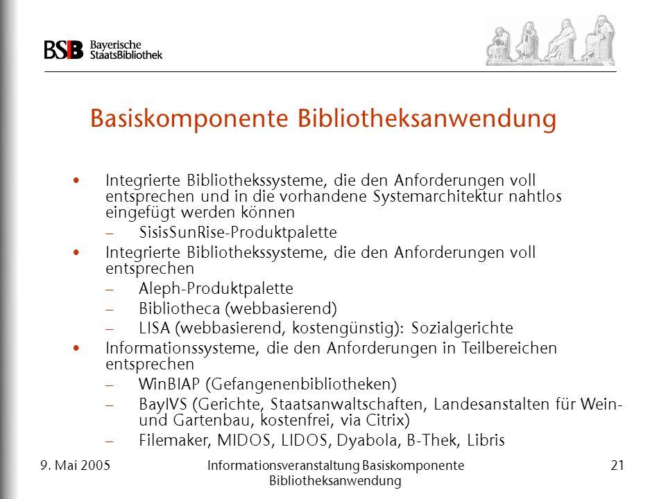 9. Mai 2005Informationsveranstaltung Basiskomponente Bibliotheksanwendung 21 Basiskomponente Bibliotheksanwendung Integrierte Bibliothekssysteme, die