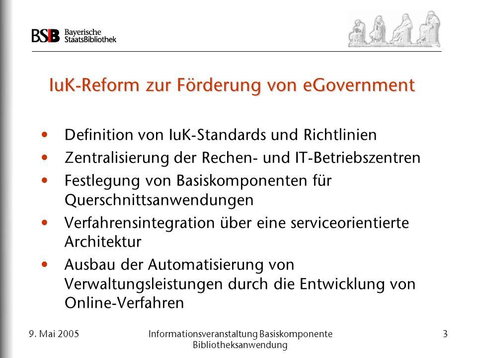 9. Mai 2005Informationsveranstaltung Basiskomponente Bibliotheksanwendung 3 IuK-Reform zur Förderung von eGovernment Definition von IuK-Standards und