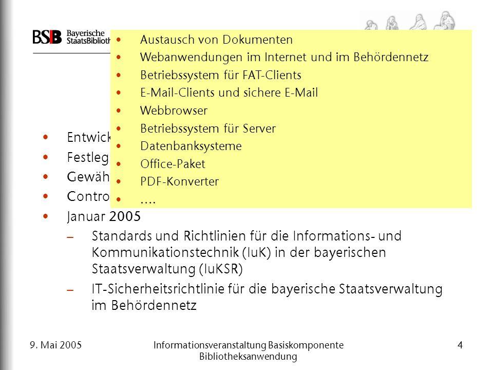 9. Mai 2005Informationsveranstaltung Basiskomponente Bibliotheksanwendung 4 Zentrale IuK-Leitstelle Entwicklung und Fortschreibung einer IuK-Landesstr