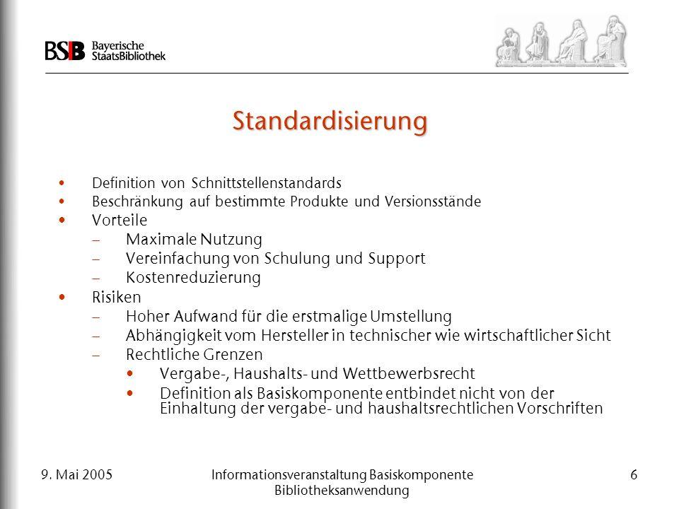 9. Mai 2005Informationsveranstaltung Basiskomponente Bibliotheksanwendung 6 Standardisierung Definition von Schnittstellenstandards Beschränkung auf b