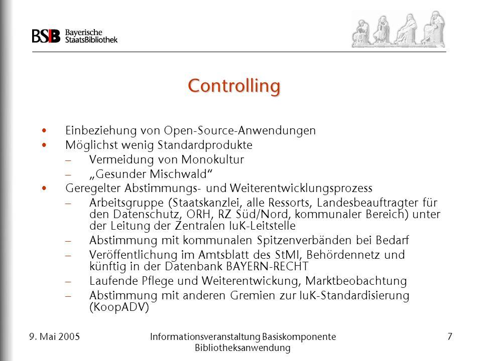 9. Mai 2005Informationsveranstaltung Basiskomponente Bibliotheksanwendung 7 Controlling Einbeziehung von Open-Source-Anwendungen Möglichst wenig Stand