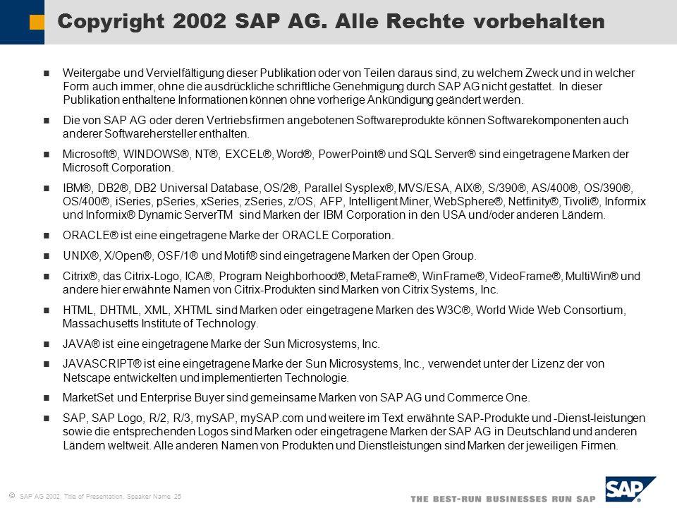  SAP AG 2002, Title of Presentation, Speaker Name 25 Weitergabe und Vervielfältigung dieser Publikation oder von Teilen daraus sind, zu welchem Zwe
