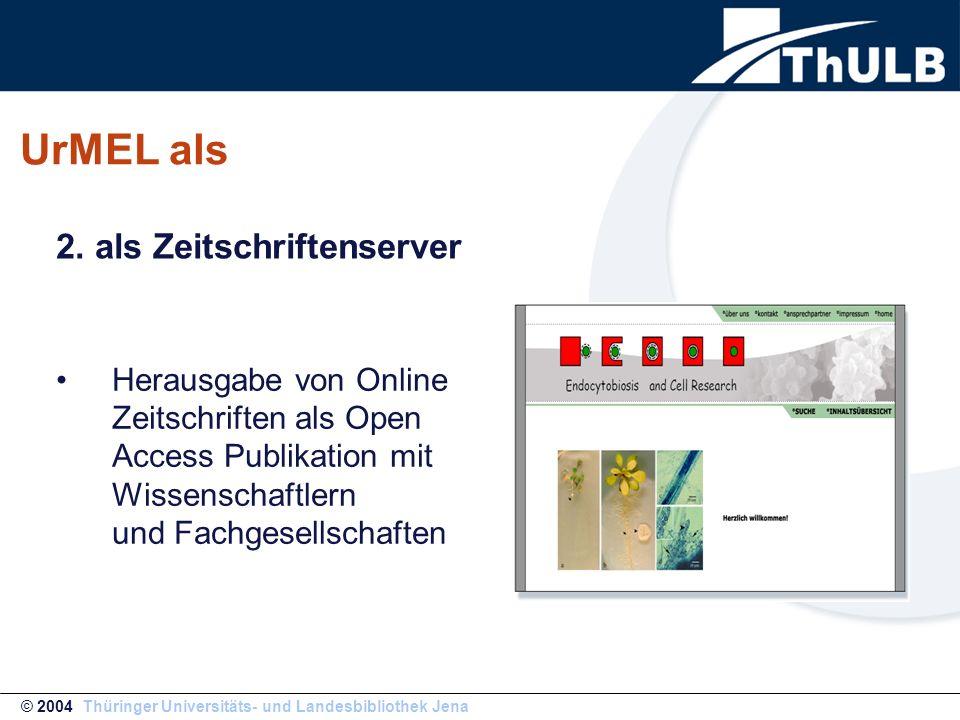 UrMEL als Herausgabe von Online Zeitschriften als Open Access Publikation mit Wissenschaftlern und Fachgesellschaften © 2004 Thüringer Universitäts- u