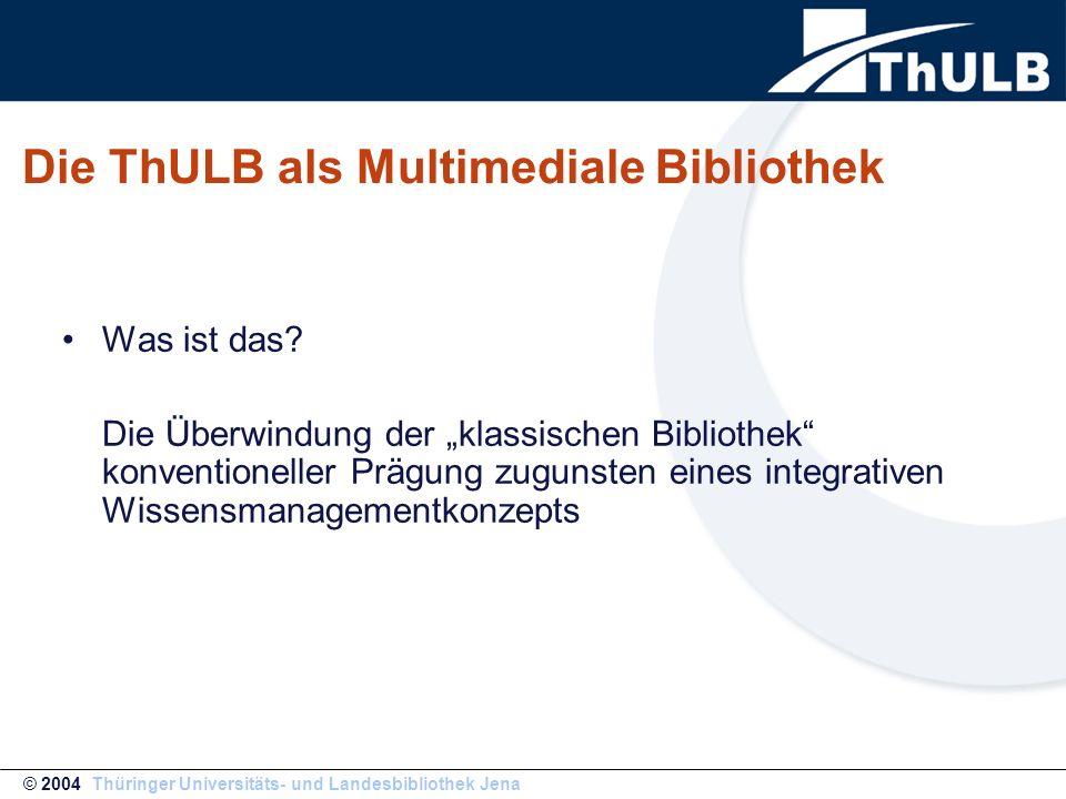 """Die ThULB als Multimediale Bibliothek Was ist das? Die Überwindung der """"klassischen Bibliothek"""" konventioneller Prägung zugunsten eines integrativen W"""