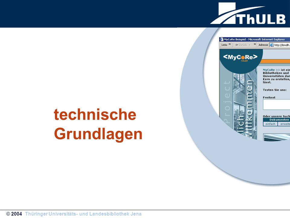 technische Grundlagen © 2004 Thüringer Universitäts- und Landesbibliothek Jena