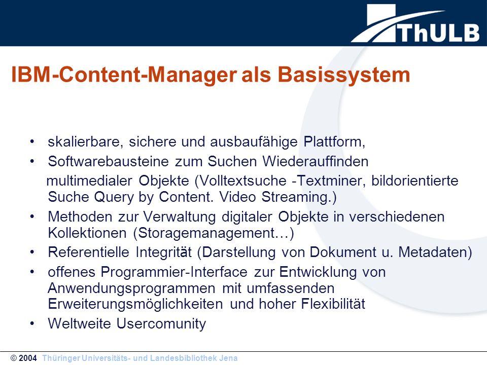 IBM-Content-Manager als Basissystem skalierbare, sichere und ausbaufähige Plattform, Softwarebausteine zum Suchen Wiederauffinden multimedialer Objekte (Volltextsuche -Textminer, bildorientierte Suche Query by Content.