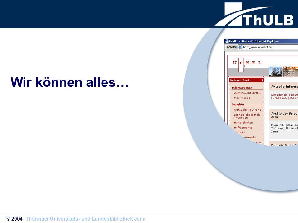 Wir können alles… © 2004 Thüringer Universitäts- und Landesbibliothek Jena
