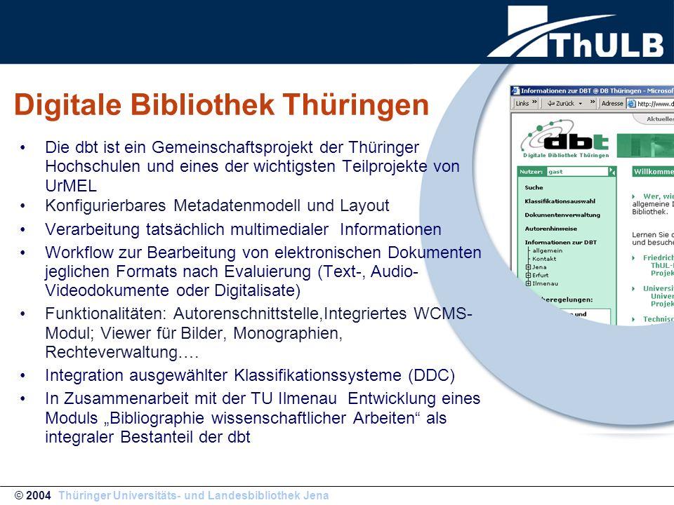 © 2004 Thüringer Universitäts- und Landesbibliothek Jena Digitale Bibliothek Thüringen Die dbt ist ein Gemeinschaftsprojekt der Thüringer Hochschulen